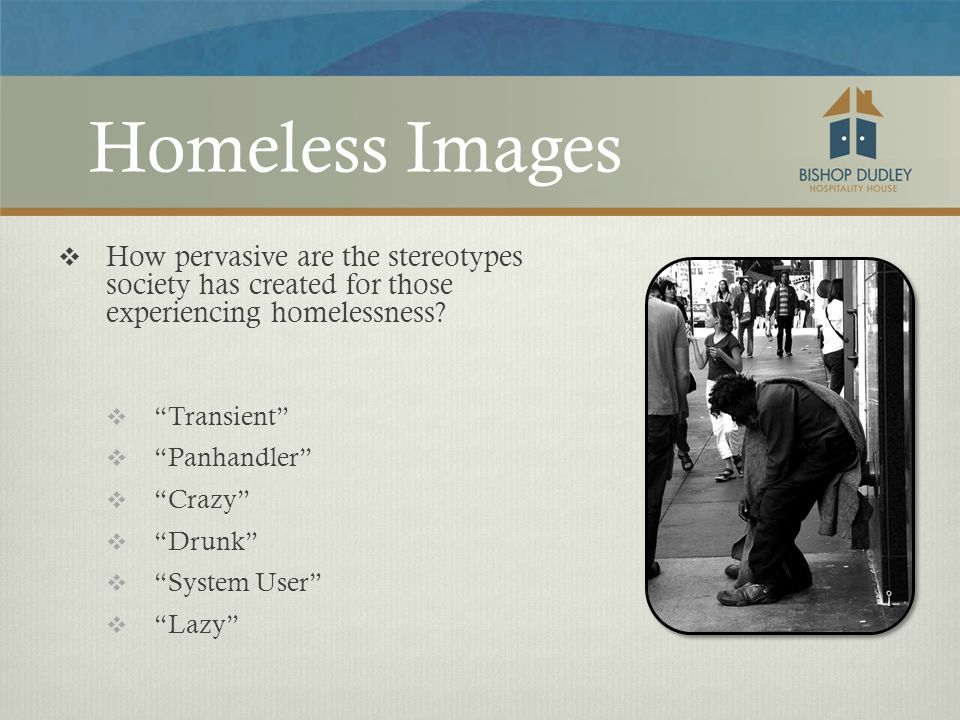 Homeless Images  How pervasive are the stereotypes society has created for those experiencing homelessness.
