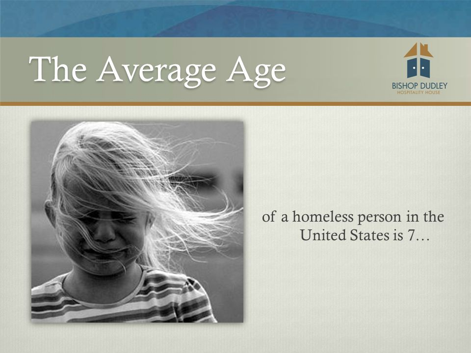 of a homeless person in the United States is 7… The Average Age