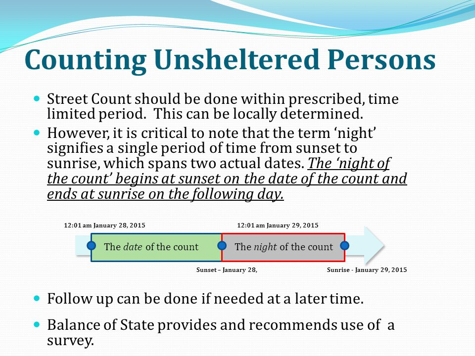 Counting Unsheltered Persons Street Count should be done within prescribed, time limited period. This can be locally determined. However, it is critic