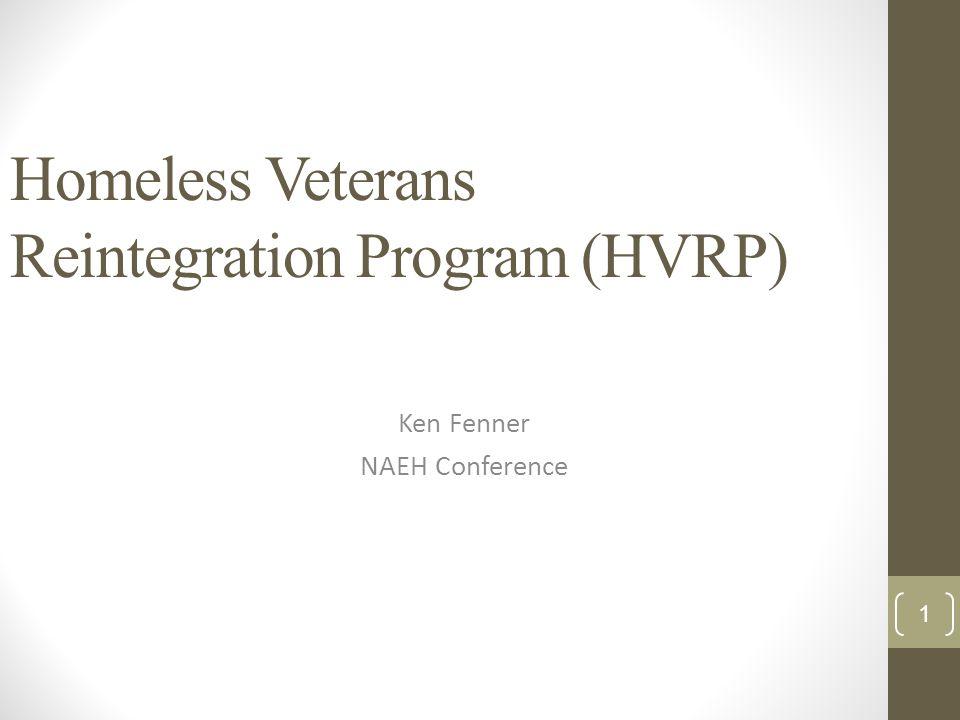 Homeless Veterans Reintegration Program (HVRP) Ken Fenner NAEH Conference 1