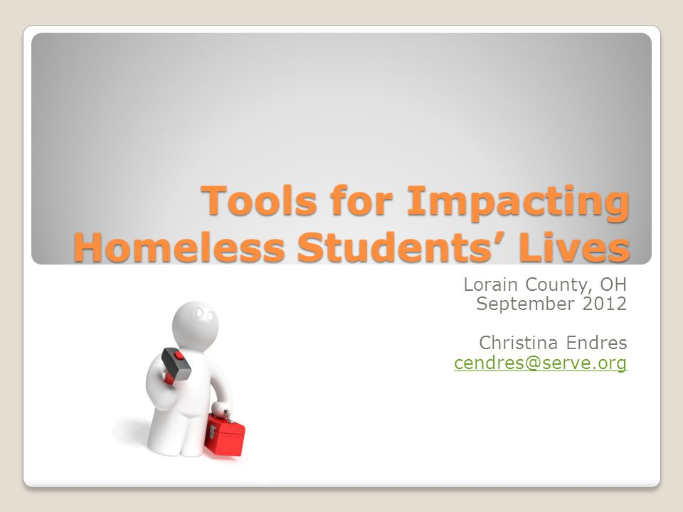 Tools for Impacting Homeless Students' Lives Lorain County, OH September 2012 Christina Endres cendres@serve.org