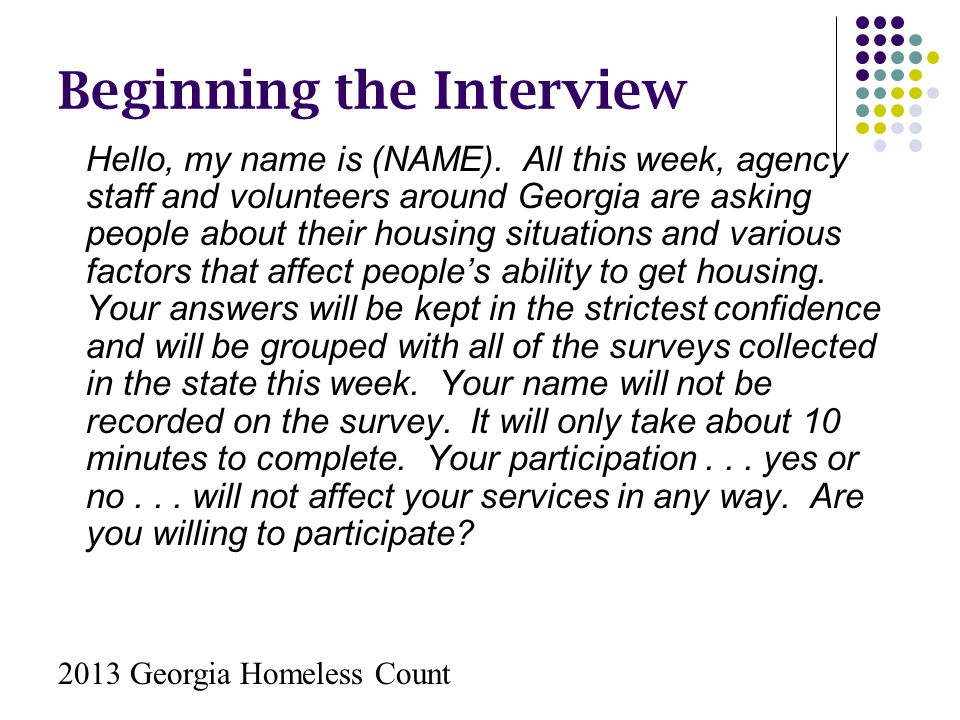 Beginning the Interview Hello, my name is (NAME). All this week, agency staff and volunteers around Georgia are asking people about their housing situ