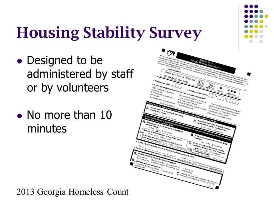 Housing Stability Survey Designed to be administered by staff or by volunteers No more than 10 minutes 2013 Georgia Homeless Count