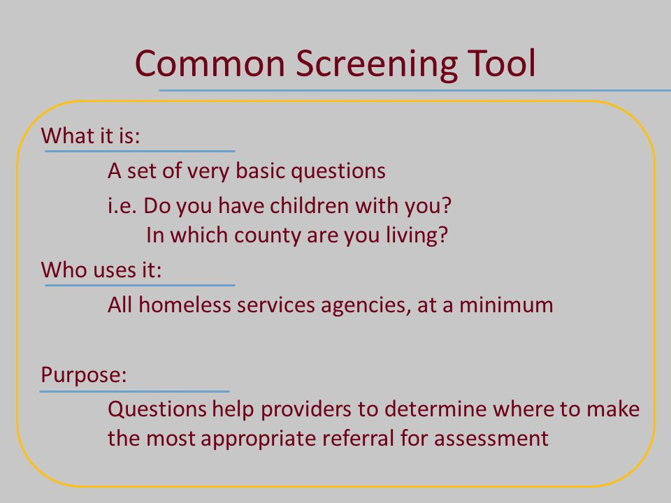 Common Screening Tool What it is: A set of very basic questions i.e.