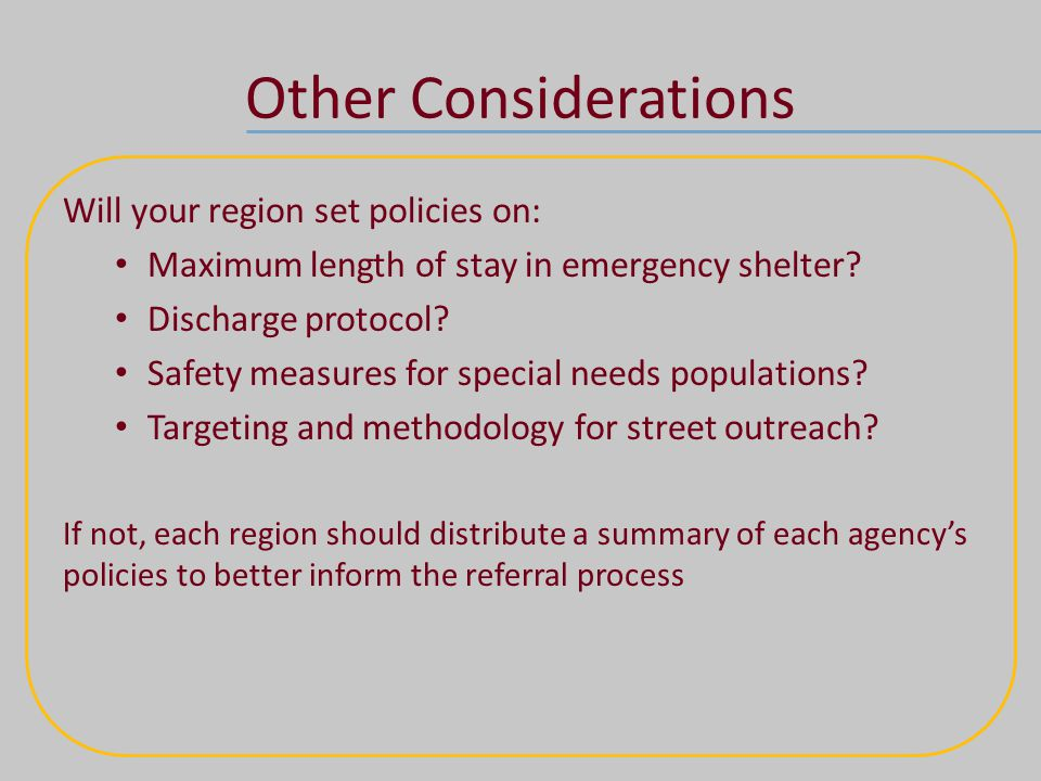 Other Considerations Will your region set policies on: Maximum length of stay in emergency shelter.