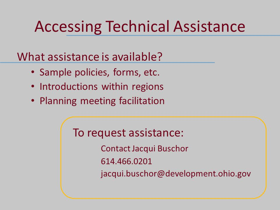 Accessing Technical Assistance What assistance is available? Sample policies, forms, etc. Introductions within regions Planning meeting facilitation T