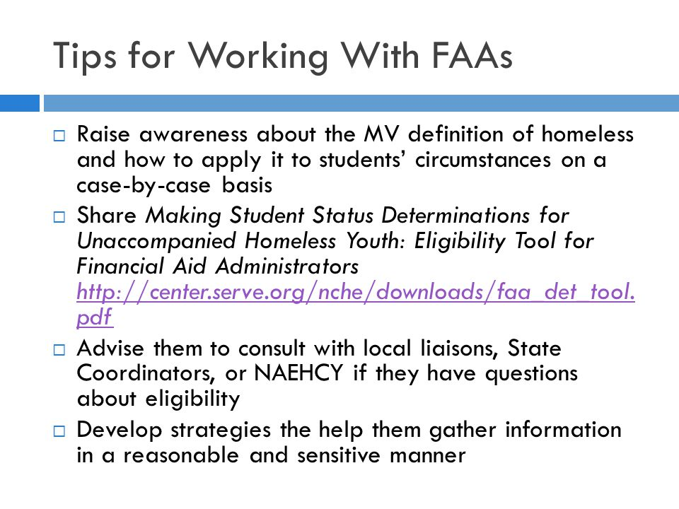 Tips for Working With FAAs  Raise awareness about the MV definition of homeless and how to apply it to students' circumstances on a case-by-case basi