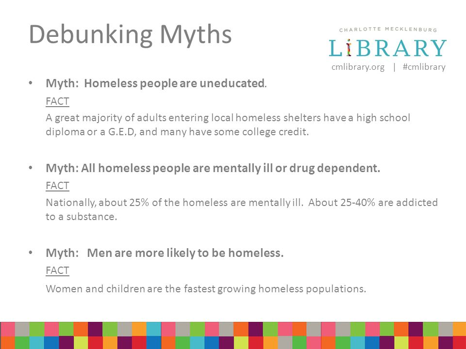 cmlibrary.org | #cmlibrary Debunking Myths Myth: Homeless people are uneducated.