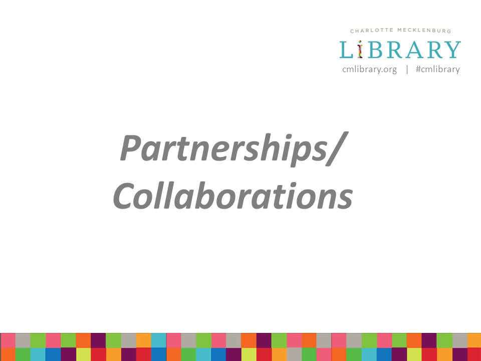 cmlibrary.org | #cmlibrary Partnerships/ Collaborations