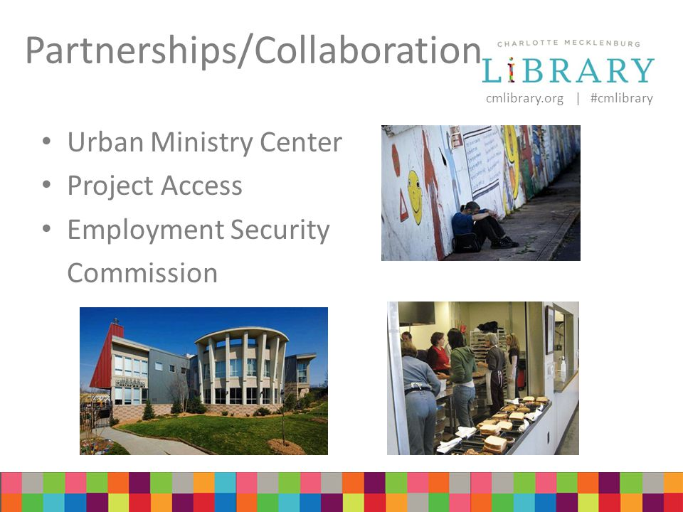 cmlibrary.org | #cmlibrary Partnerships/Collaboration Urban Ministry Center Project Access Employment Security Commission
