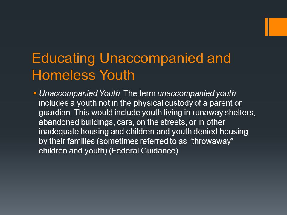 Educating Unaccompanied and Homeless Youth  Unaccompanied Youth.