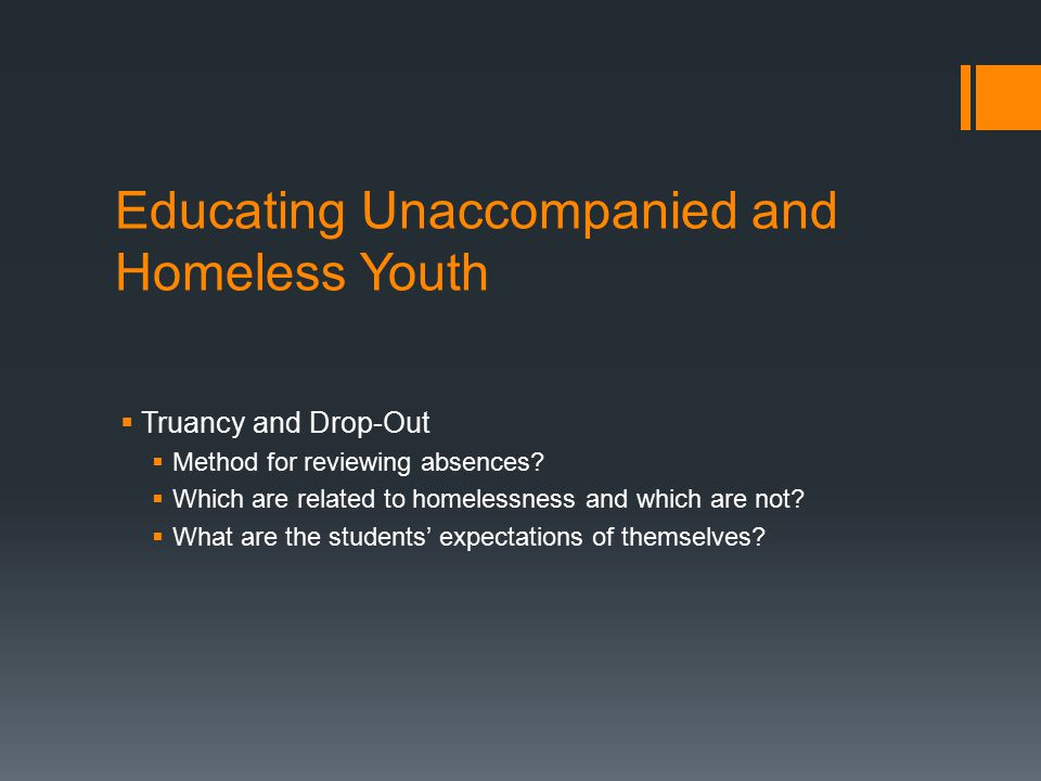 Educating Unaccompanied and Homeless Youth  Truancy and Drop-Out  Method for reviewing absences.