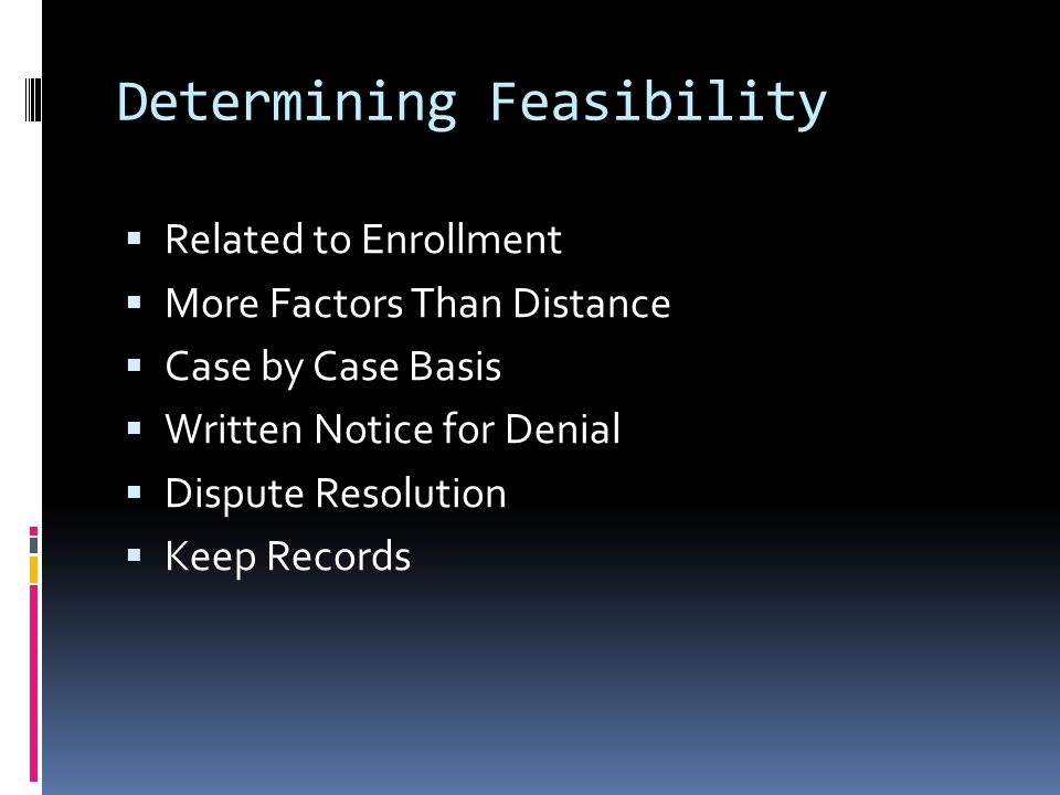 Determining Feasibility  Related to Enrollment  More Factors Than Distance  Case by Case Basis  Written Notice for Denial  Dispute Resolution  Keep Records