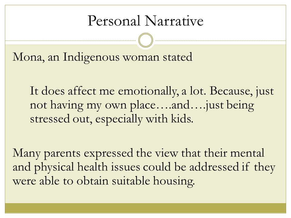 Personal Narrative Mona, an Indigenous woman stated It does affect me emotionally, a lot.
