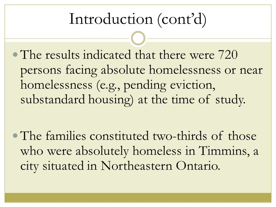 Introduction (cont'd) The results indicated that there were 720 persons facing absolute homelessness or near homelessness (e.g., pending eviction, substandard housing) at the time of study.
