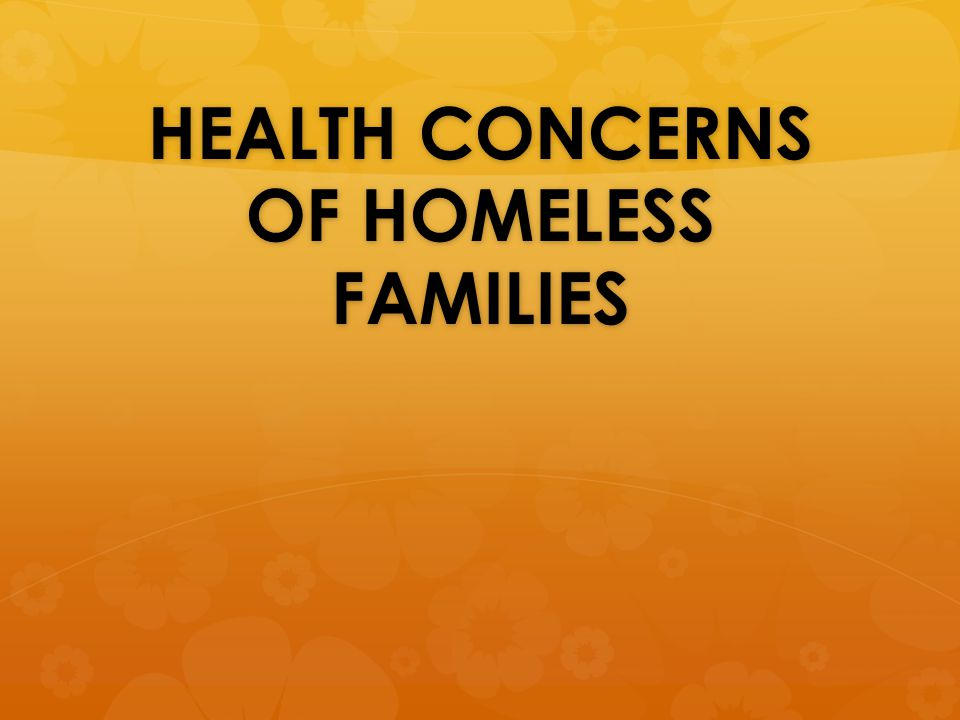 HEALTH CONCERNS OF HOMELESS FAMILIES