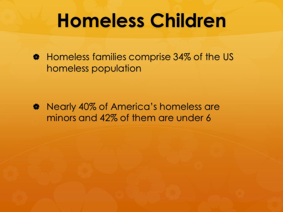Physical Health Concerns  Homeless children are sick 4x as often as other children  They suffer:  4x as many respiratory infections  Twice as many ear infections  5x as many gastrointestinal problems as do other children