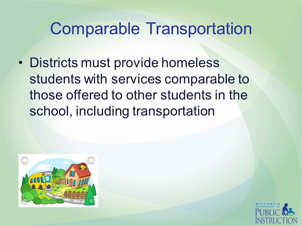Comparable Transportation Districts must provide homeless students with services comparable to those offered to other students in the school, including transportation