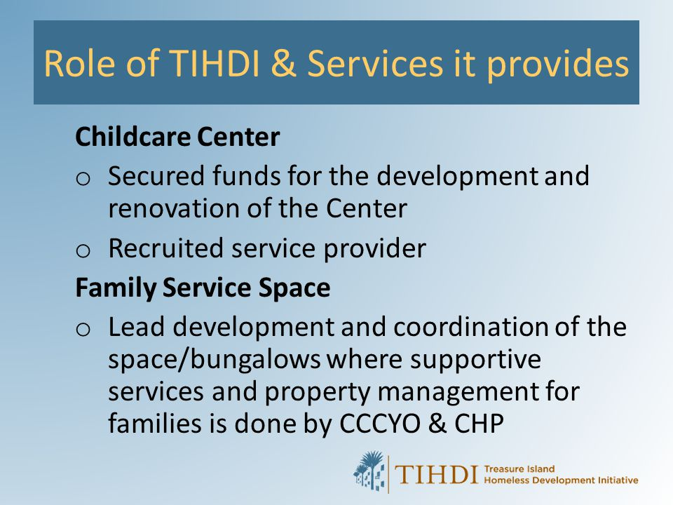 Role of TIHDI & Services it provides Childcare Center o Secured funds for the development and renovation of the Center o Recruited service provider Fa
