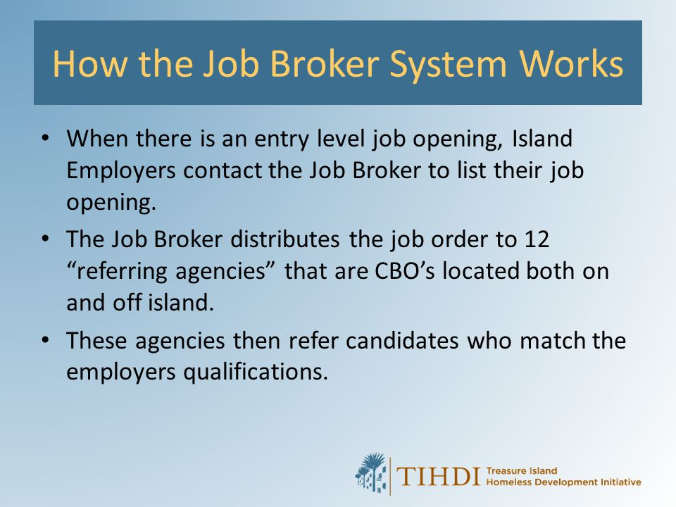 How the Job Broker System Works When there is an entry level job opening, Island Employers contact the Job Broker to list their job opening. The Job B
