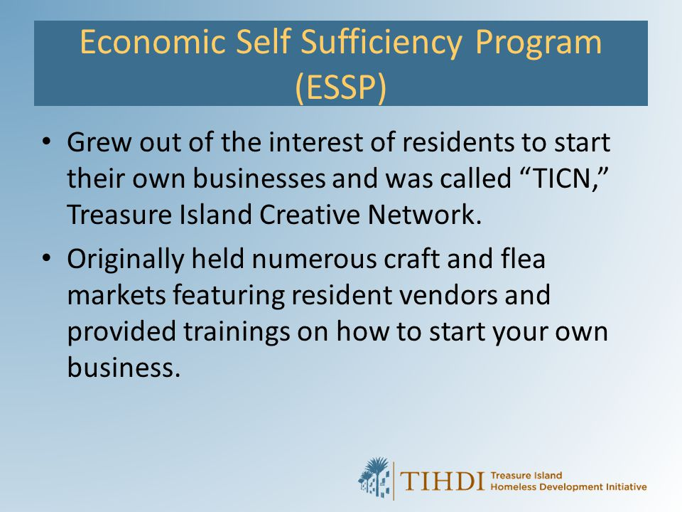 "Economic Self Sufficiency Program (ESSP) Grew out of the interest of residents to start their own businesses and was called ""TICN,"" Treasure Island Cr"