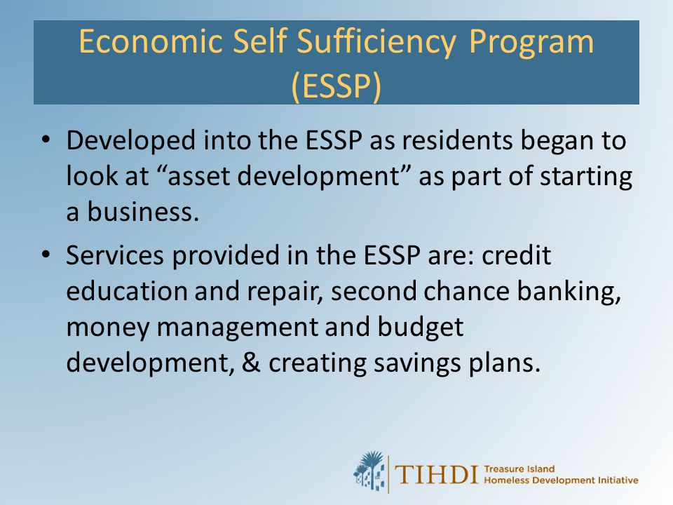 "Economic Self Sufficiency Program (ESSP) Developed into the ESSP as residents began to look at ""asset development"" as part of starting a business. Ser"