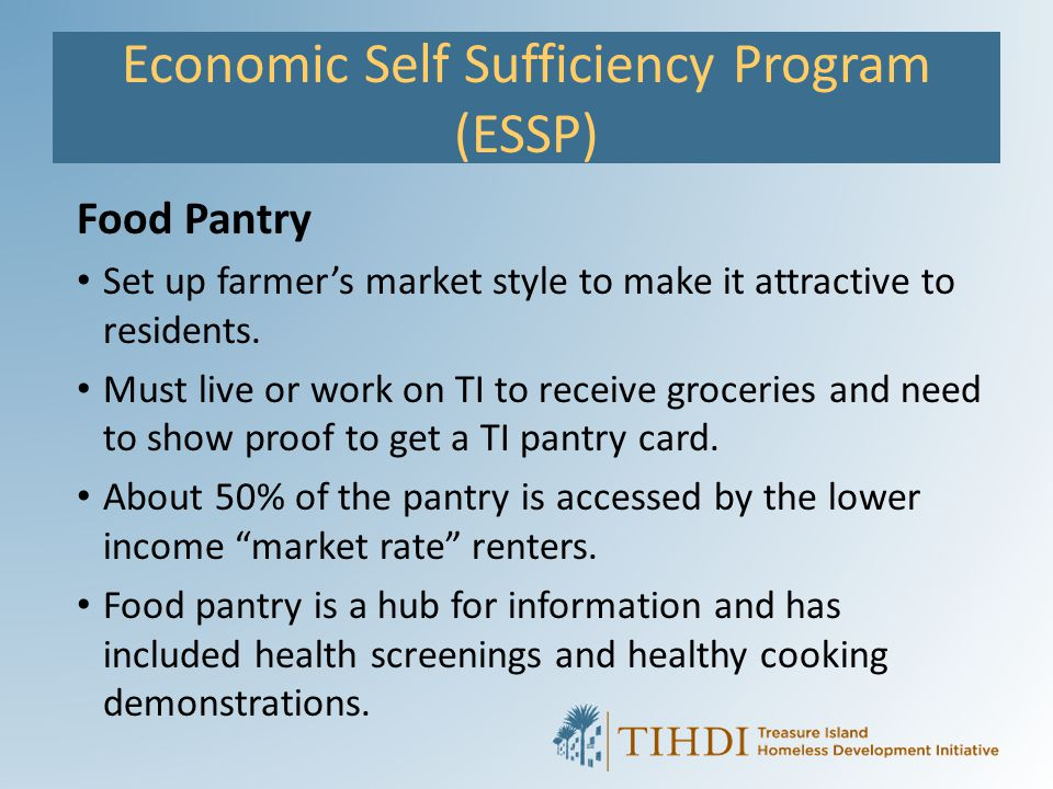 Economic Self Sufficiency Program (ESSP) Food Pantry Set up farmer's market style to make it attractive to residents. Must live or work on TI to recei