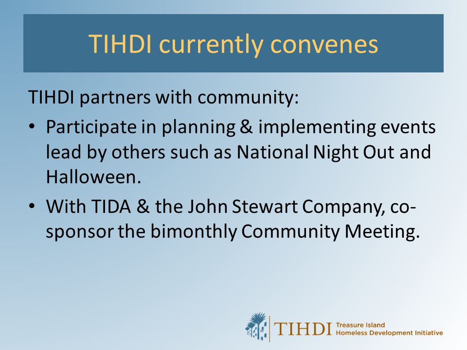 TIHDI currently convenes TIHDI partners with community: Participate in planning & implementing events lead by others such as National Night Out and Ha