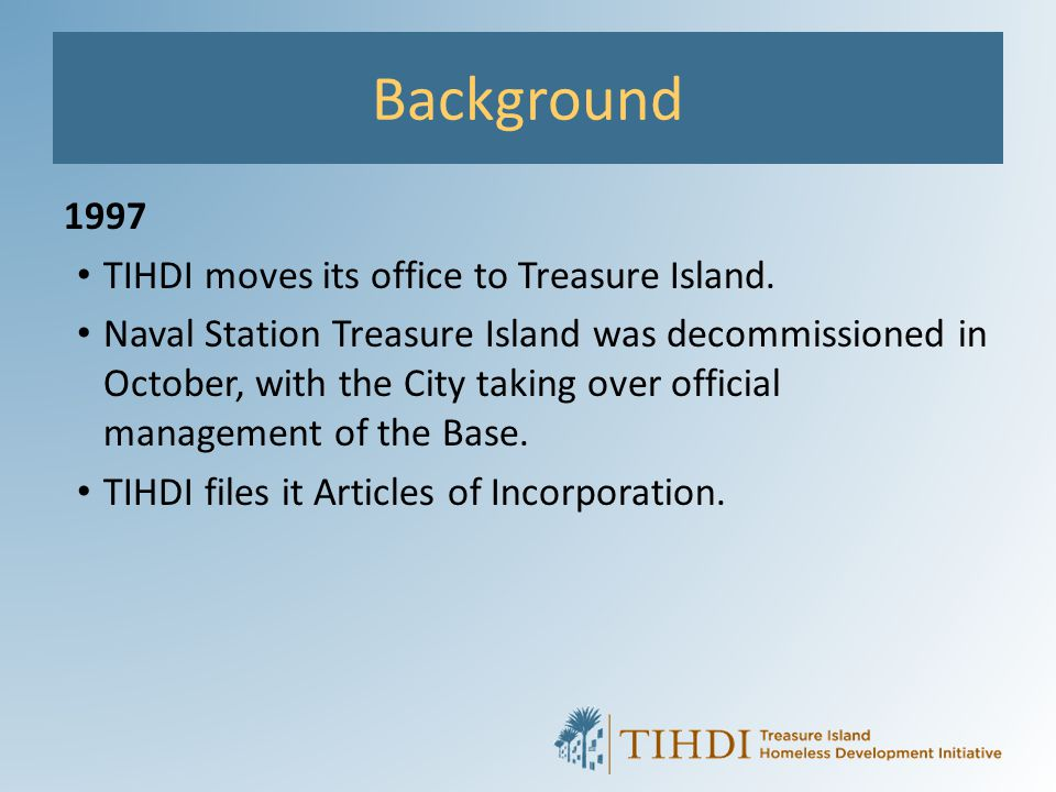 Background 1998 The Treasure Island Development Authority was created to replace the City as the LRA and to serve as a single entity responsible for the redevelopment of the Property.