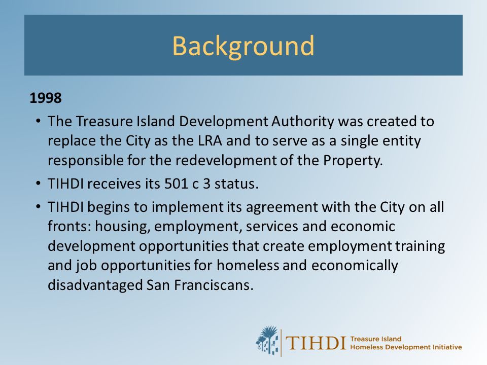 How TIHDI is Organized TIHDI was organized to be a broker, convener and liaison with the City and other government entities for many of the opportunities in the Agreement with TIHDI.