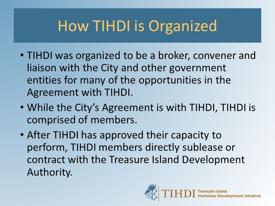 How TIHDI is Organized For example, the 250 TIHDI Housing units currently occupied on the island are operated and managed by five individual TIHDI member organizations.
