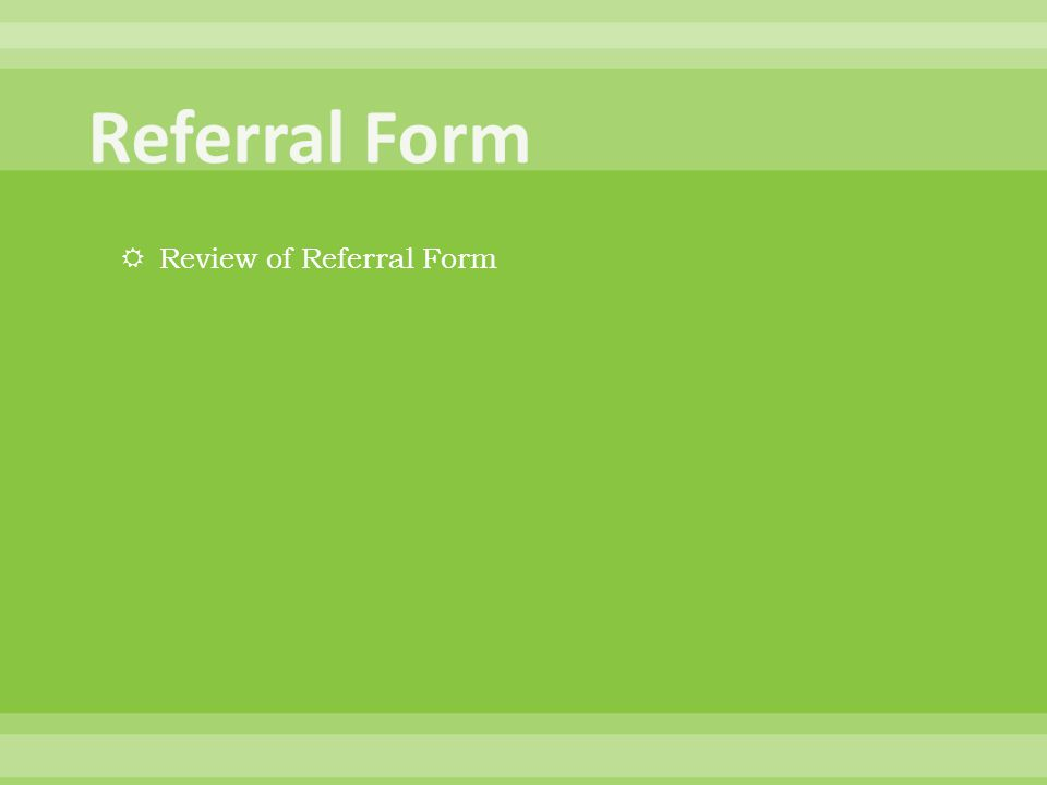  Review of Referral Form
