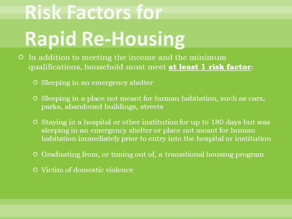  In addition to meeting the income and the minimum qualifications, household must meet at least 1 risk factor :  Sleeping in an emergency shelter 