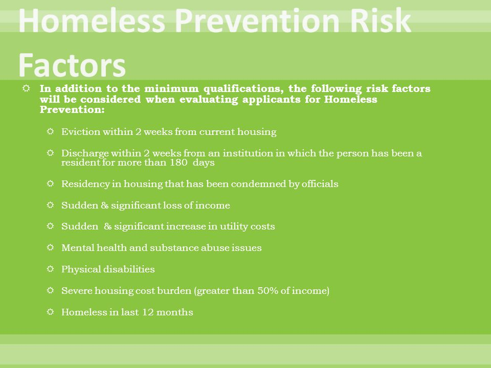  In addition to the minimum qualifications, the following risk factors will be considered when evaluating applicants for Homeless Prevention:  Evict