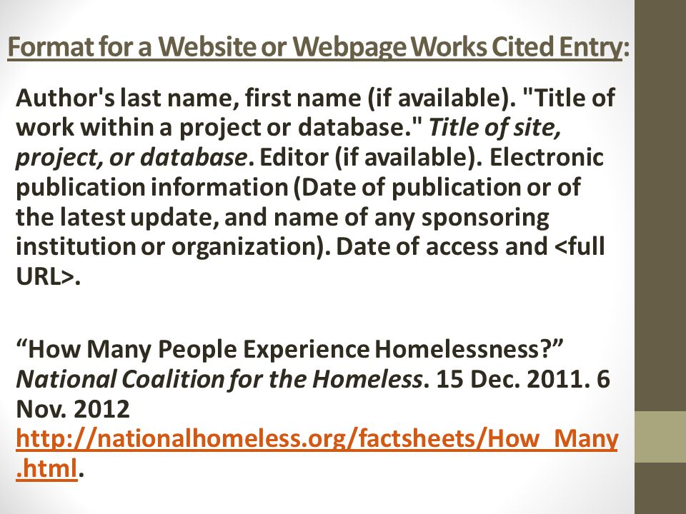 Format for a Website or Webpage Works Cited Entry: Author's last name, first name (if available).