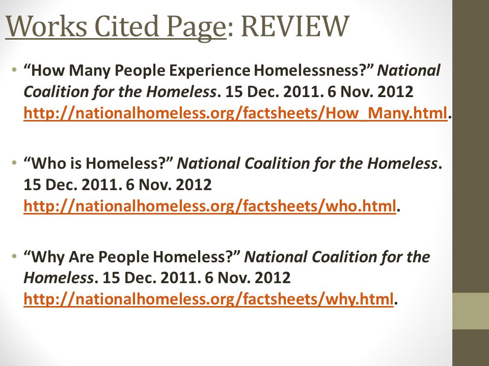 """Works Cited Page: REVIEW """"How Many People Experience Homelessness?"""" National Coalition for the Homeless. 15 Dec. 2011. 6 Nov. 2012 http://nationalhome"""