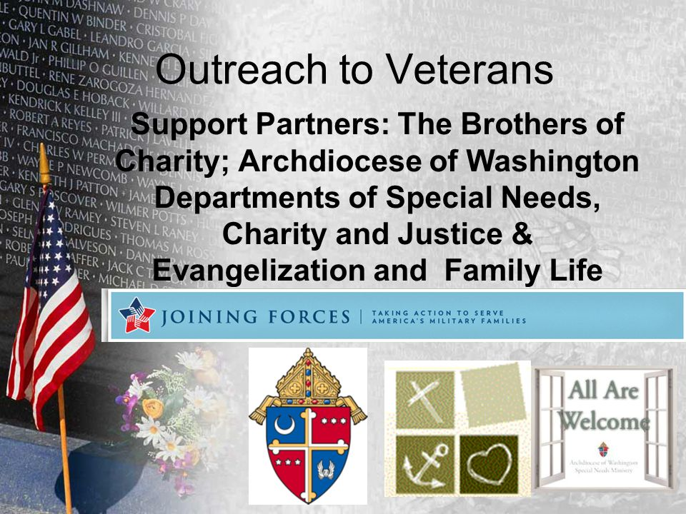 Outreach to Veterans Support Partners: The Brothers of Charity; Archdiocese of Washington Departments of Special Needs, Charity and Justice & Evangeli