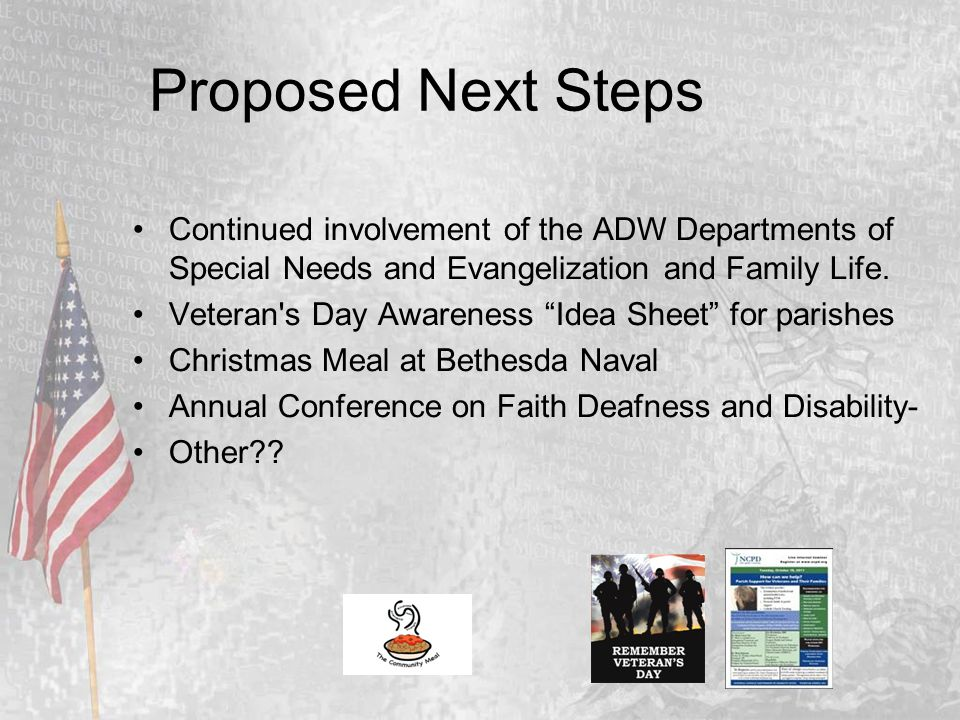 "Proposed Next Steps Continued involvement of the ADW Departments of Special Needs and Evangelization and Family Life. Veteran's Day Awareness ""Idea Sh"