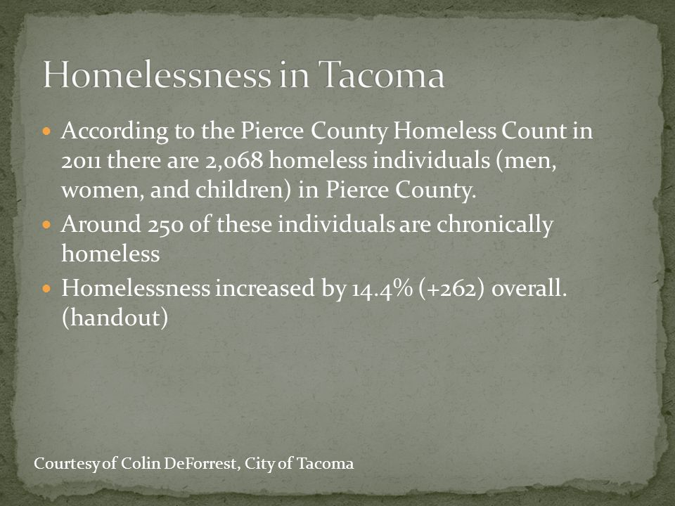 Started in 2006 City of Tacoma wanted to address the increasing problems associated with homeless encampments, which are unsafe, unsanitary open spaces found throughout the City.