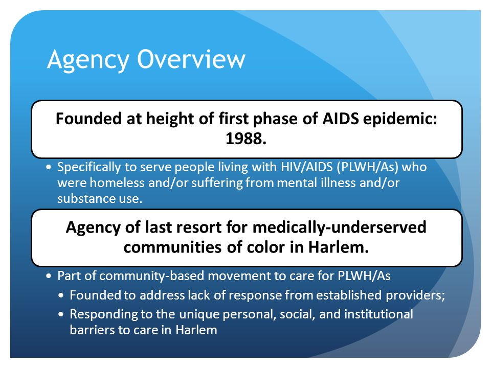 Agency Overview Founded at height of first phase of AIDS epidemic: 1988.