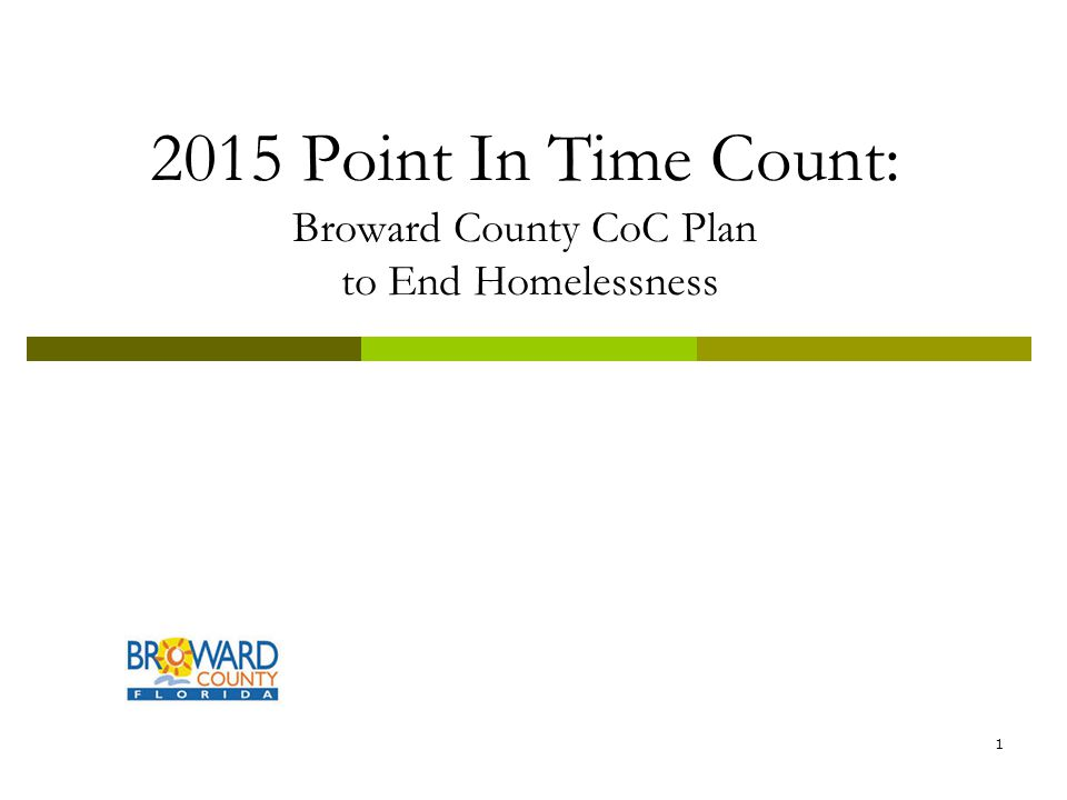 2015 Point In Time Count: Broward County CoC Plan to End Homelessness 1