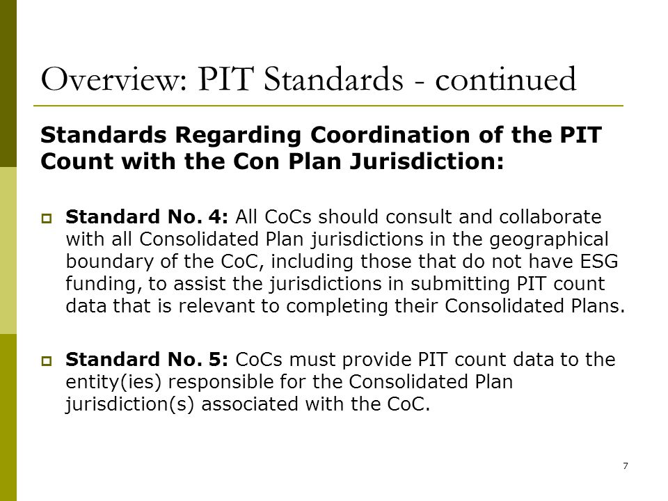 Overview: PIT Standards - continued Standards Regarding Coordination of the PIT Count with the Con Plan Jurisdiction:  Standard No. 4: All CoCs shoul