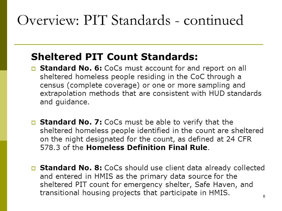Overview: PIT Standards - continued Sheltered PIT Count Standards:  Standard No. 6: CoCs must account for and report on all sheltered homeless people