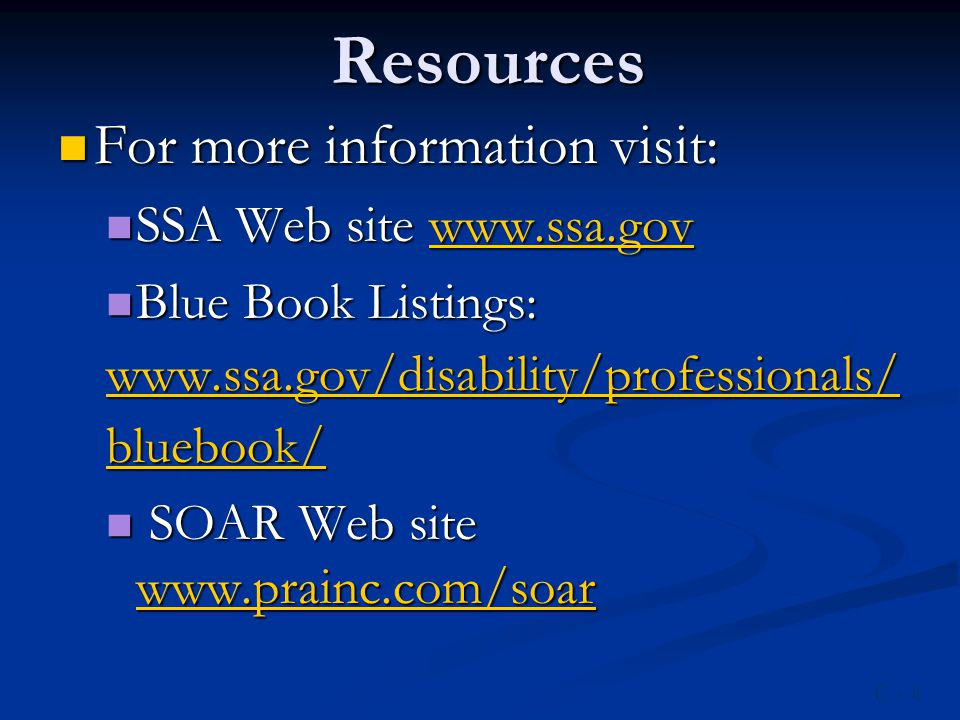Resources For more information visit: For more information visit: SSA Web site www.ssa.gov SSA Web site www.ssa.govwww.ssa.gov Blue Book Listings: Blu