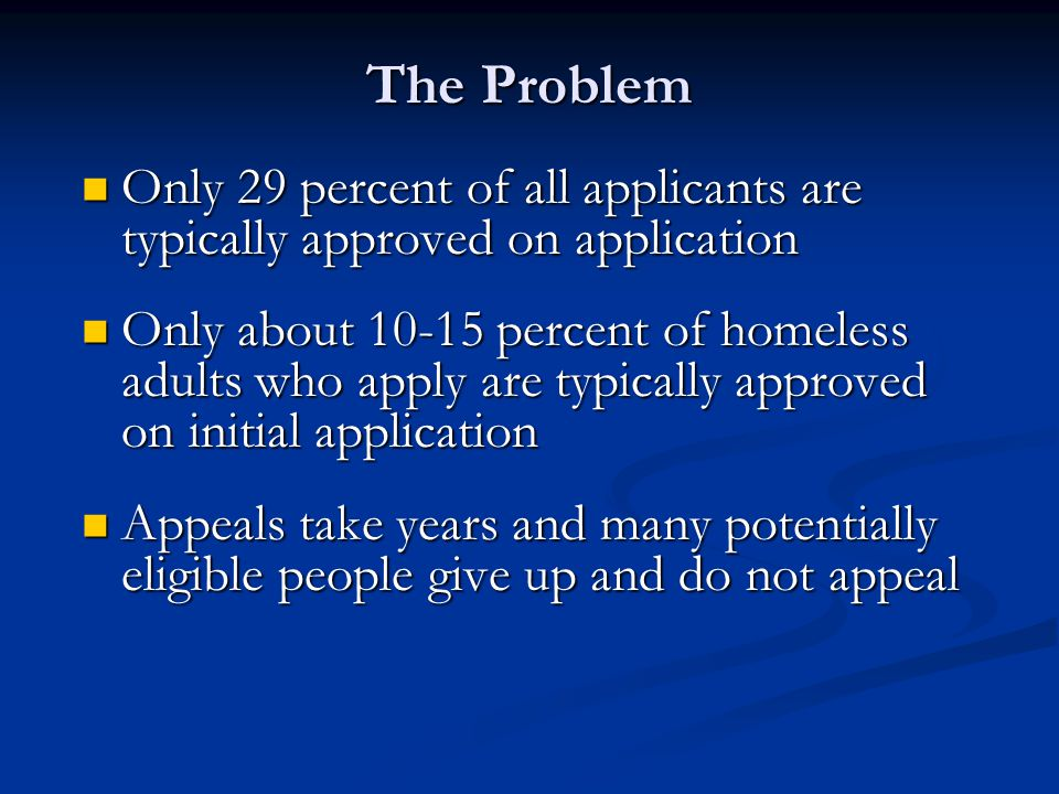 The Problem Only 29 percent of all applicants are typically approved on application Only 29 percent of all applicants are typically approved on applic