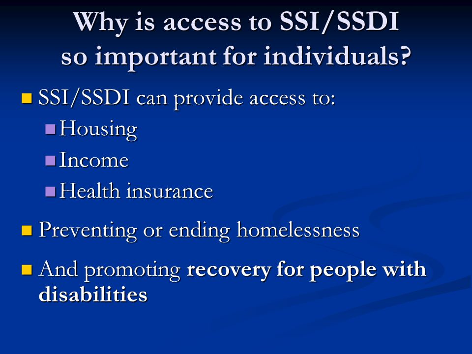 Why is access to SSI/SSDI so important for individuals.
