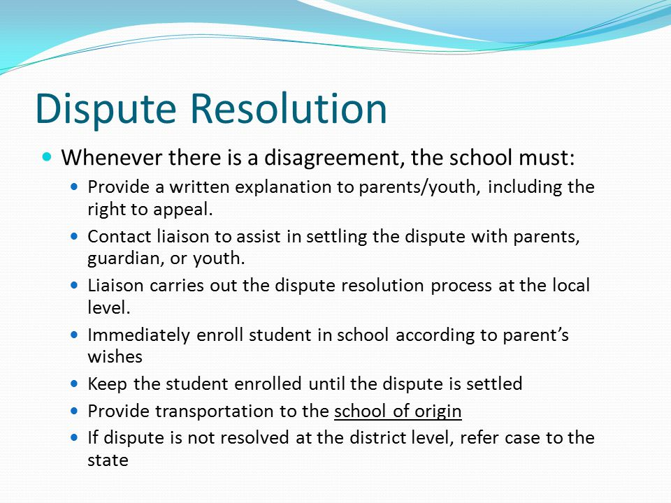 Dispute Resolution Whenever there is a disagreement, the school must: Provide a written explanation to parents/youth, including the right to appeal.