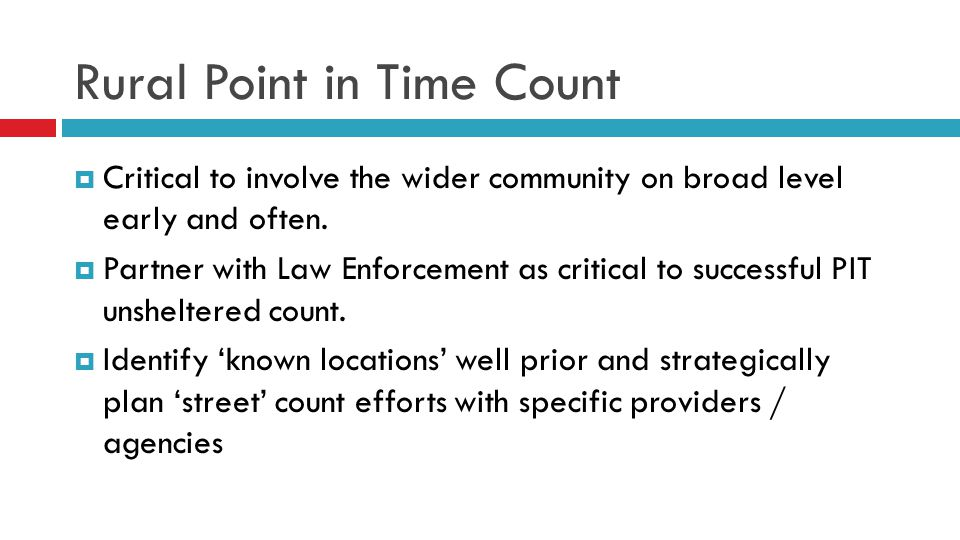 Rural Point in Time Count  Critical to involve the wider community on broad level early and often.