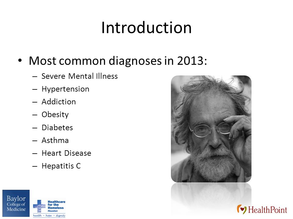 Introduction Most common diagnoses in 2013: – Severe Mental Illness – Hypertension – Addiction – Obesity – Diabetes – Asthma – Heart Disease – Hepatitis C