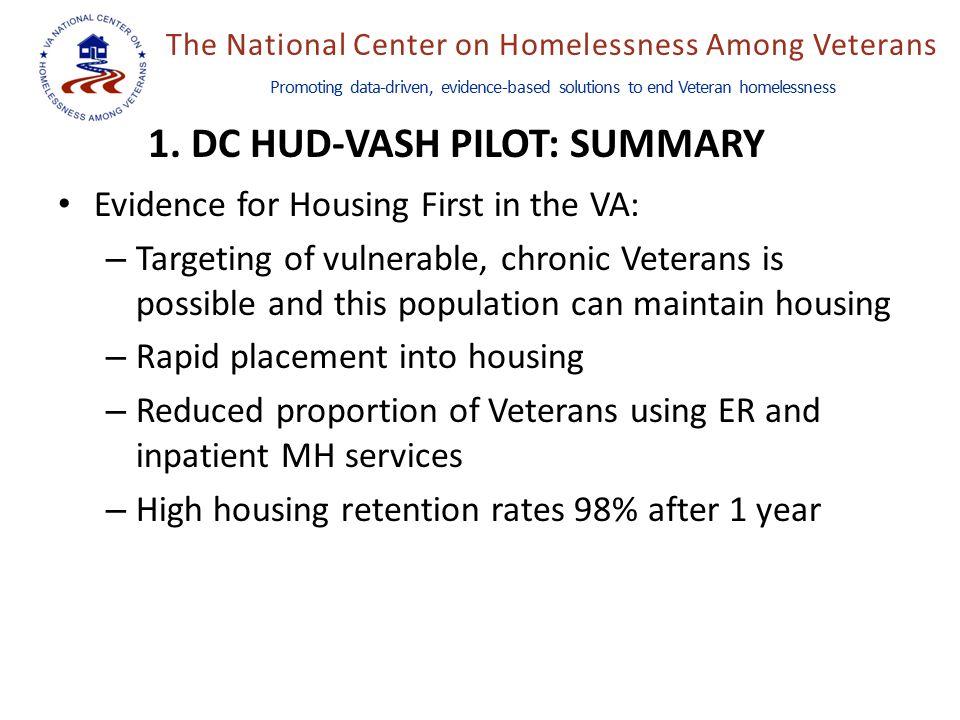 The National Center on Homelessness Among Veterans Promoting data-driven, evidence-based solutions to end Veteran homelessness 1. DC HUD-VASH PILOT: S
